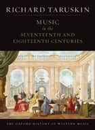 Music In The Seventeenth And Eighteenth Centuries - The Oxford History of Western Music ebook by Richard Taruskin