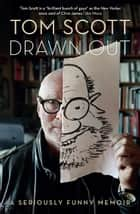 Drawn Out - A seriously funny memoir ebook by Tom Scott