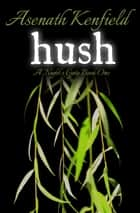 Hush (Night's Gate Series, Book 1) ebook by Asenath Kenfield