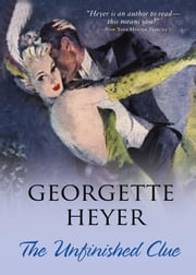 The Unfinished Clue ebook by Georgette Heyer