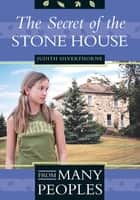 The Secret of the Stone House ebook by Judith Silverthorne