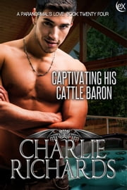 Captivating his Cattle Baron ebook by Charlie Richards