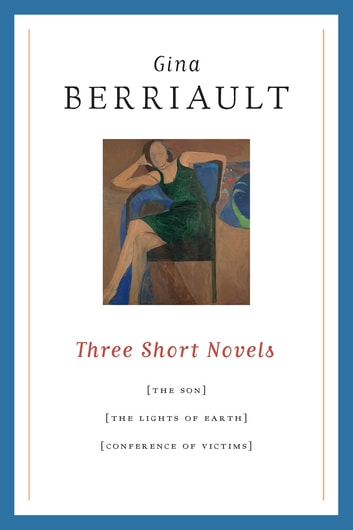 Three Short Novels - The Son, The Lights of Earth, and The Conference of Victims ebook by Gina Berriault