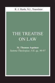 Treatise on Law, The - (Summa Theologiae, I-II; qq. 90-97) ebook by R. J. Henle, SJ, St. Thomas Aquinas