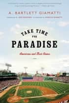 Take Time for Paradise ebook by A. Bartlett Giamatti