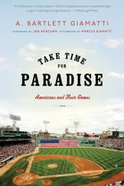 Take Time for Paradise - Americans and Their Games ebook by A. Bartlett Giamatti