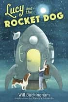 Lucy and the Rocket Dog ebook by Will Buckingham, Monica Arnaldo