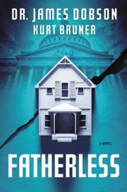 Fatherless - A Novel ebook by James Dobson,Kurt Bruner