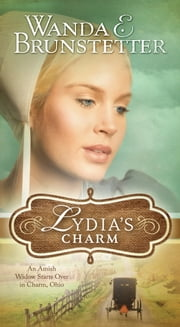 Lydia's Charm: An Amish Widow Starts Over in Charm, Ohio - An Amish Widow Starts Over in Charm, Ohio ebook by Wanda E. Brunstetter