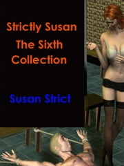 Strictly Susan: The Sixth Collection ebook by Susan Strict