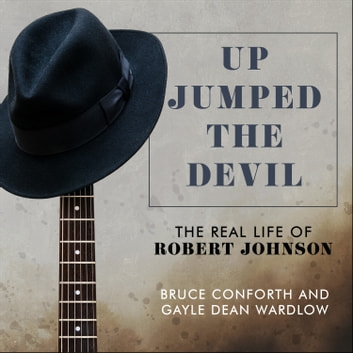 Up Jumped the Devil - The Real Life of Robert Johnson audiobook by Bruce Conforth,Gayle Dean Wardlow