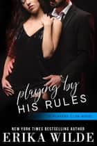 Playing by his Rules ebook by Erika Wilde