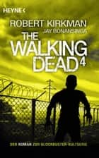 The Walking Dead 4 - Roman ebook by Robert Kirkman, Jay Bonansinga, Wally Anker