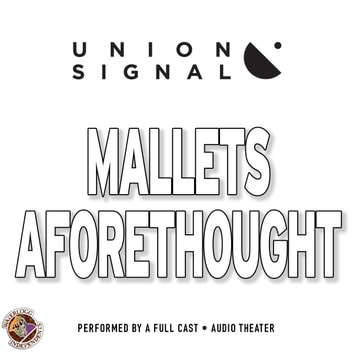 Mallets Aforethought audiobook by Jeff Ward,Doug Bost,Union Signal Radio Theater