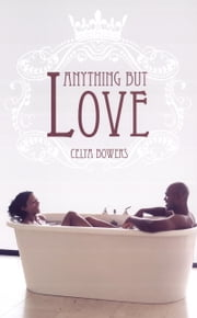 Anything but Love ebook by Celya Bowers