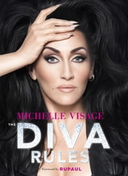 The Diva Rules - Ditch the Drama, Find Your Strength, and Sparkle Your Way to the Top ebook by Michelle Visage, RuPaul