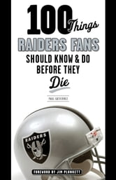 100 Things Raiders Fans Should Know & Do Before They Die ebook by Paul Gutierrez