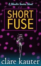 Short Fuse ebook by Clare Kauter