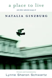 A Place to Live - and other selected essays of ebook by Natalia Ginzburg,Lynne Sharon Schwartz