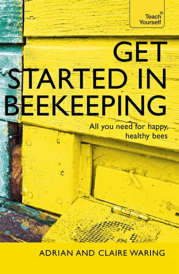 Get Started in Beekeeping - A practical, illustrated guide to running hives of all sizes in any location ebook by Adrian Waring,Claire Waring