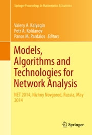 Models, Algorithms and Technologies for Network Analysis - NET 2014, Nizhny Novgorod, Russia, May 2014 ebook by Valery A. Kalyagin,Petr A. Koldanov,Panos M. Pardalos
