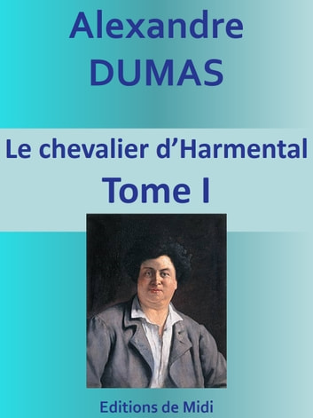 "Le chevalier d'Harmental"", - Tome I ebook by Alexandre DUMAS"