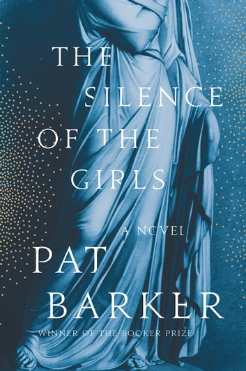 The Silence of the Girls - A Novel ebook by Pat Barker