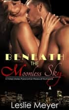 Beneath the Moonless Sky - A Fated Mates Paranormal Werewolf Romance ebook by