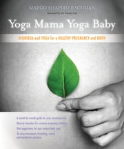 Yoga Mama, Yoga Baby - Ayurveda and Yoga for a Healthy Pregnancy and Birth ebook by Margo Shapiro Bachman, M.D.,Vasant Lad, BAMS, MA Sc