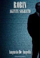 Robin agente segreto ebook by Augusto De Angelis