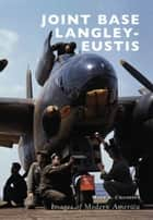 Joint Base Langley-Eustis ebook by Mark A. Chambers