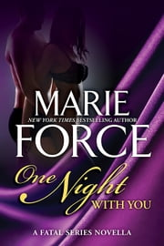 One Night With You (Fatal Series) - A Fatal Series Prequel Novella ebook by Marie Force