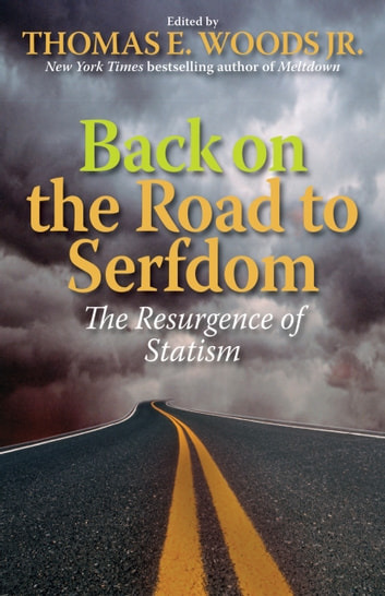 Back on the Road to Serfdom - The Resurgence of Statism ebook by Thomas E Woods Jr.