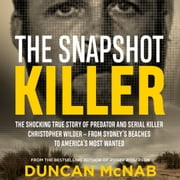 The Snapshot Killer - The shocking true story of predator and serial killer Christopher Wilder - from Sydney's beaches to America's Most Wanted Hörbuch by Duncan McNab