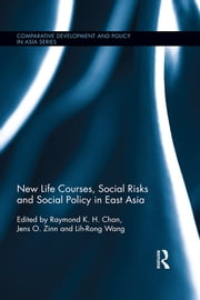 New Life Courses, Social Risks and Social Policy in East Asia ebook by Raymond K. H. Chan,Jens Zinn,Lih-Rong Wang