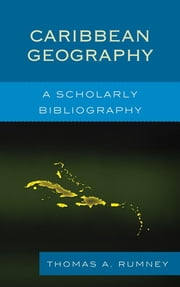 Caribbean Geography - A Scholarly Bibliography ebook by Thomas A. Rumney