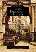 Early Paramount Studios ebook by Marc Wanamaker,E.J. Stephens,Michael Christaldi