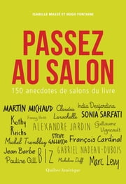 Passez au salon - 150 anecdotes de salons du livre ebook by Chrystine Brouillet,Nicolas Dickner,Stéphane Dompierre,Marie Laberge,Marc Levy,Martin Michaud,Patrick Senécal,Isabelle Massé,Hugo Fontaines,Caroline Allard,Jean Barbe,Yves Beauchemin,Biz,Bruno Blanchet,Simon Boulerice,Fanny Britt,François Cardinal,Pierre Cayouette,André Cédilot,Serge Chapleau,Carle Coppens,Dominique Demers,Tristan Demers,India Desjardins,Alexandra Diaz,Josée di Stasio,Micheline Duff,Benoît Dutrizac,Jacques Duval,Louis Émond,Alain Farah,Steve Galluccio,Georges-Hébert Germain,Pauline Gill,Geneviève Jannelle,Alexandre Jardin,Marie-Sissi Labrèche,Claudia Larochelle,Normand Lester,François Lévesque,Philippe Meilleur,Josélito Michaud,Jean-François Nadeau,Gabriel Nadeau-Dubois,Paul Ohl,Bryan Perro,Marie Hélène Poitras,Louise Portal,Michel Rabagliati,Kathy Reichs,Anne Robillard,Sonia Sarfati,Marie-Claude Savard,Éric-Emmanuel Schmitt,Matthieu Simard,Kim Thúy,Gilles Tibo,Michel Tremblay,Guillaume Vigneault
