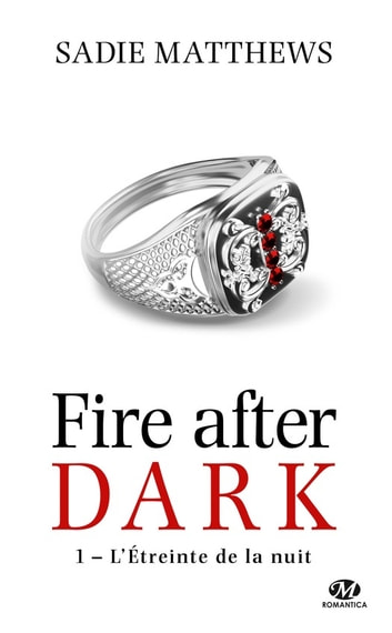 L'Étreinte de la nuit - La Trilogie Fire After Dark, T1 ebook by Sadie Matthews