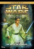 Star Wars: Jedi Quest: The Way of the Apprentice - Book 1 ebook by Jude Watson