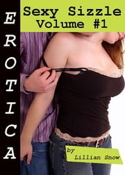 Erotica: Sexy Sizzle, Volume #1 ebook by Lillian Snow