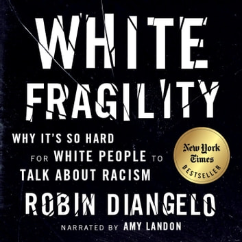White Fragility - Why It's So Hard for White People to Talk About Racism audiobook by Robin DiAngelo