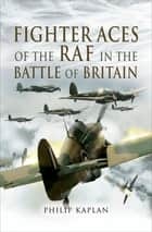 Fighter Aces of the RAF in the Battle of Britain ebook by