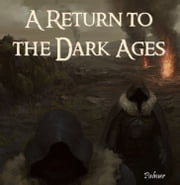 A Return to the Dark Ages ebook by Richard Palmer
