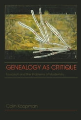 Genealogy as Critique - Foucault and the Problems of Modernity ebook by Colin Koopman