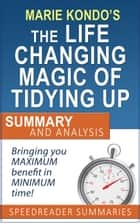 An Executive Summary and Analysis of The Life-Changing Magic of Tidying Up by Marie Kondo ebook by SpeedReader Summaries