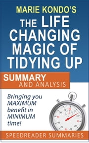 An Executive Summary and Analysis of The Life-Changing Magic of Tidying Up by Marie Kondo ebook by Kobo.Web.Store.Products.Fields.ContributorFieldViewModel