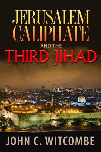 Jerusalem Caliphate and the Third Jihad ebook by John Witcombe