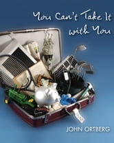 You Can't Take It with You ebook by John Ortberg