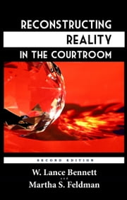 Reconstructing Reality in the Courtroom: Justice and Judgment in American Culture ebook by W. Lance Bennett